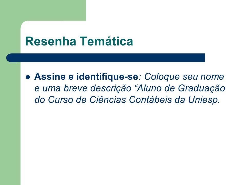 Resenha Temática Assine e identifique-se: Coloque seu nome e uma breve descrição Aluno de Graduação do Curso de Ciências Contábeis da Uniesp.
