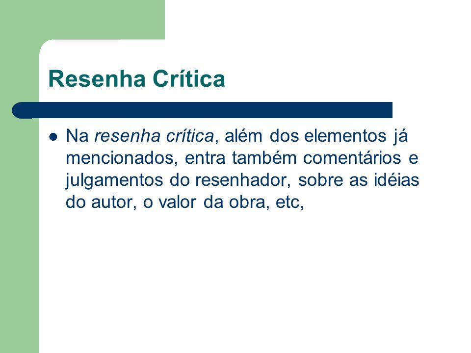 Resenha Crítica Na resenha crítica, além dos elementos já mencionados, entra também comentários e julgamentos do resenhador, sobre as idéias do autor,