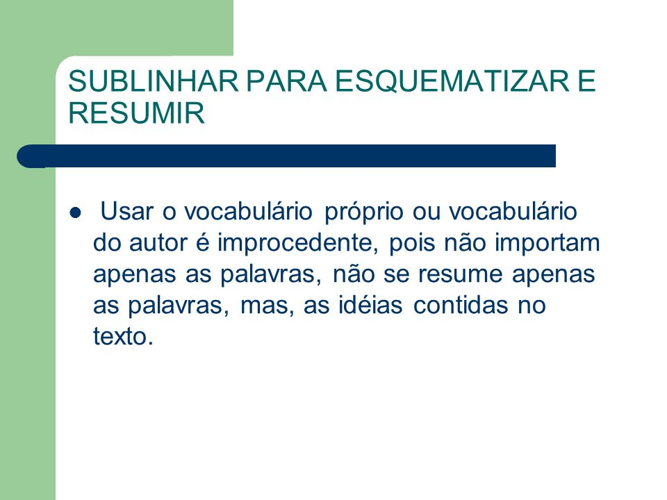 Alguns procedimentos: – leitura integral do texto, – esclarecimento de dúvidas de vocabulário, termos técnicos ou outras, – releitura do texto, para identificar as idéias principais,