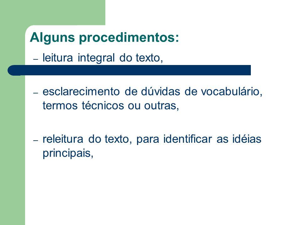 Alguns procedimentos: – ler e sublinhar, em cada parágrafo, as palavras que contêm a idéia central e os detalhes que lhe pareçam mais importantes, – assinalar com à margem do texto, com um ponto de interrogação, os casos de discordâncias, os argumentos discutíveis.