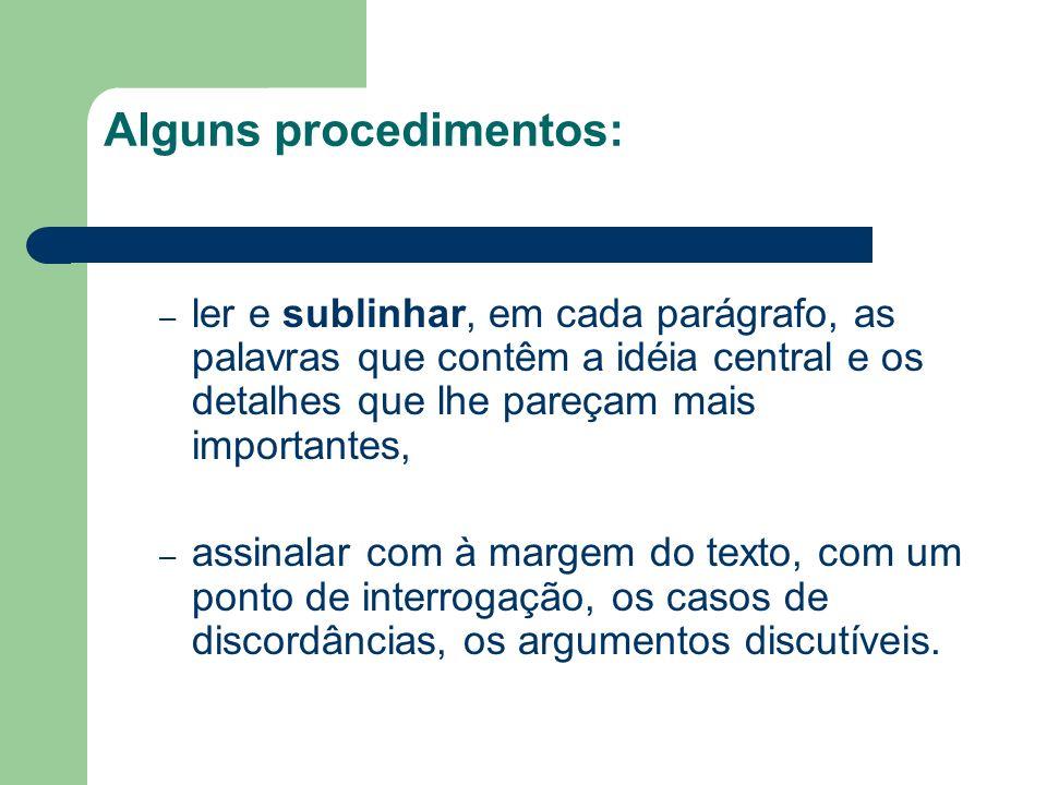 Alguns procedimentos: – ler e sublinhar, em cada parágrafo, as palavras que contêm a idéia central e os detalhes que lhe pareçam mais importantes, – a