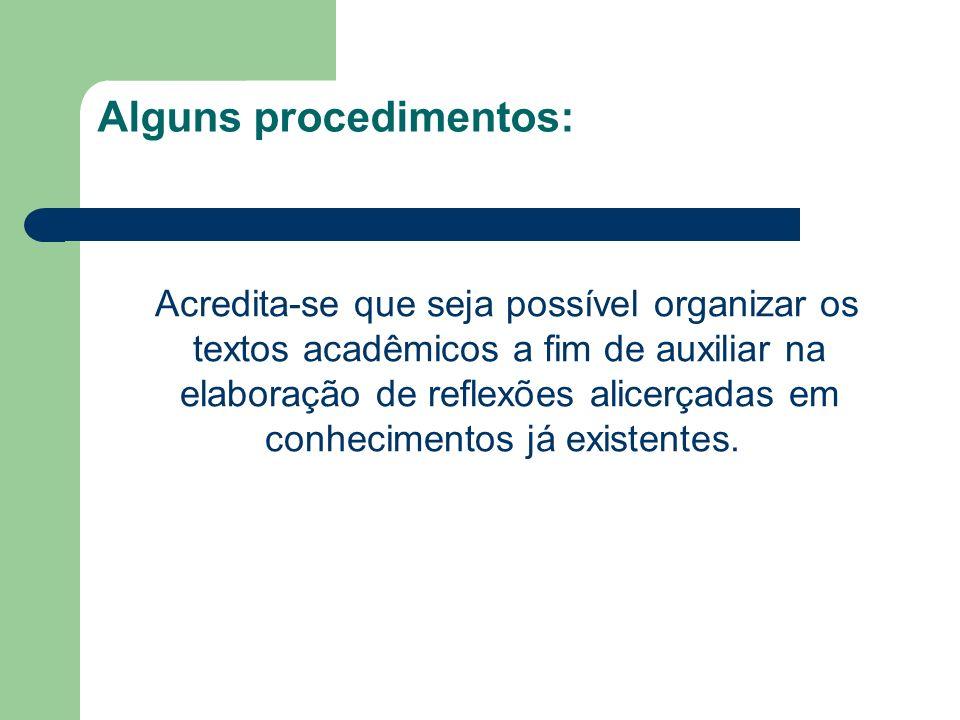 Alguns procedimentos: Acredita-se que seja possível organizar os textos acadêmicos a fim de auxiliar na elaboração de reflexões alicerçadas em conheci