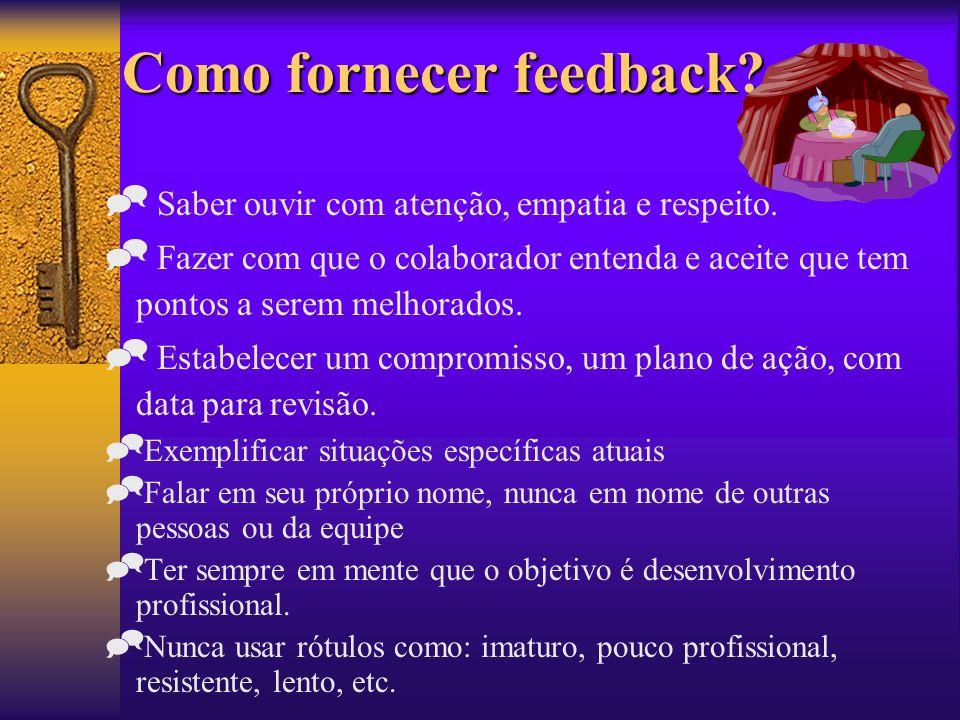 Como fornecer feedback? Saber ouvir com atenção, empatia e respeito. Fazer com que o colaborador entenda e aceite que tem pontos a serem melhorados. E