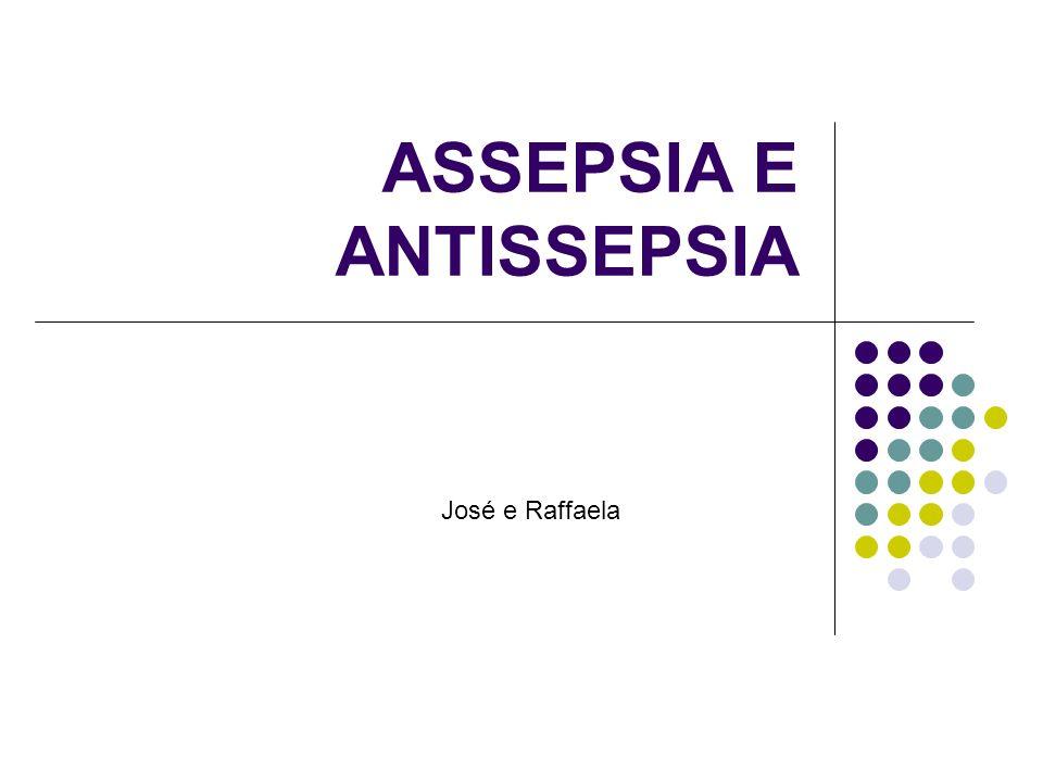 ASSEPSIA E ANTISSEPSIA José e Raffaela