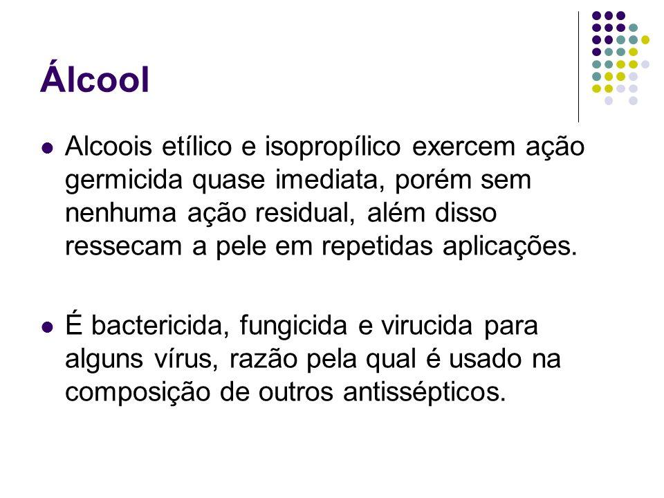 Álcool Alcoois etílico e isopropílico exercem ação germicida quase imediata, porém sem nenhuma ação residual, além disso ressecam a pele em repetidas