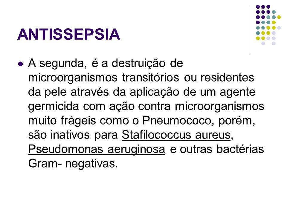 ANTISSEPSIA A segunda, é a destruição de microorganismos transitórios ou residentes da pele através da aplicação de um agente germicida com ação contr