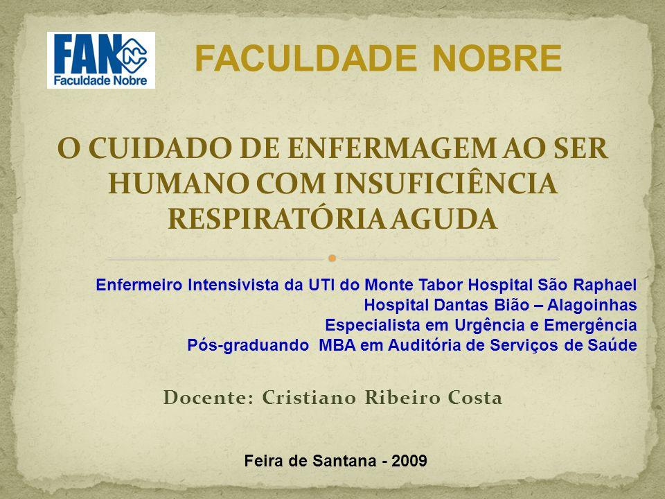 O CUIDADO DE ENFERMAGEM AO SER HUMANO COM INSUFICIÊNCIA RESPIRATÓRIA AGUDA FACULDADE NOBRE Enfermeiro Intensivista da UTI do Monte Tabor Hospital São