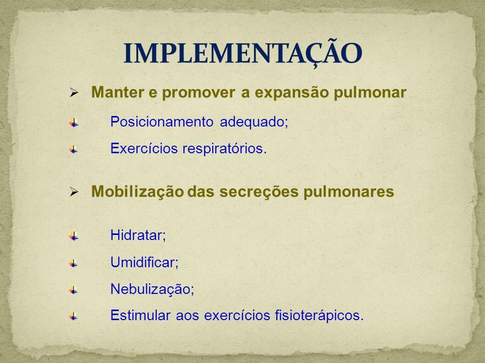 Manter e promover a expansão pulmonar Posicionamento adequado; Exercícios respiratórios. Mobilização das secreções pulmonares Hidratar; Umidificar; Ne