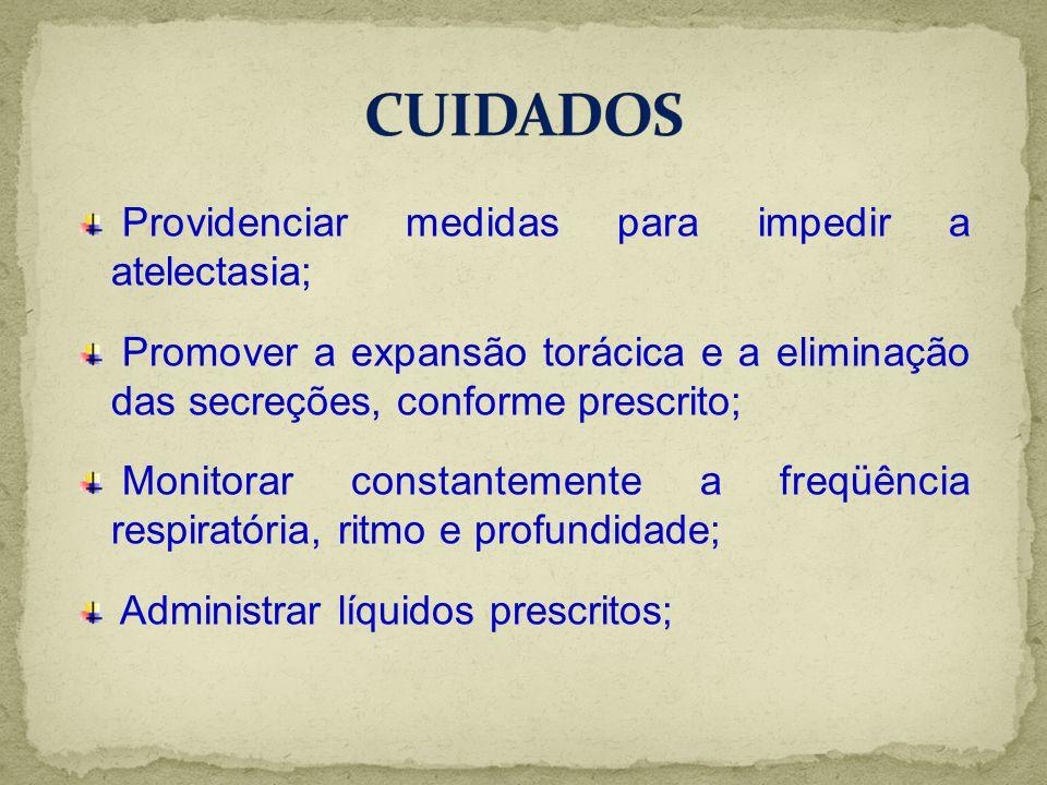 Providenciar medidas para impedir a atelectasia; Promover a expansão torácica e a eliminação das secreções, conforme prescrito; Monitorar constantemen