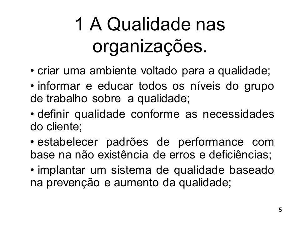 5 1 A Qualidade nas organizações. criar uma ambiente voltado para a qualidade; informar e educar todos os níveis do grupo de trabalho sobre a qualidad