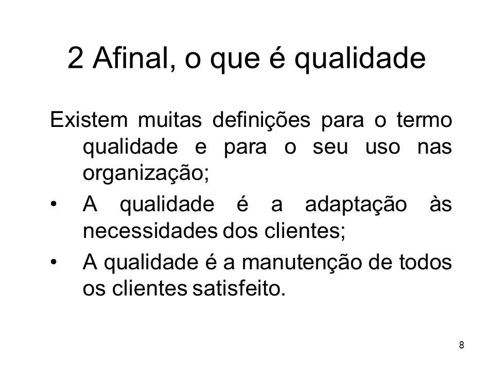 8 2 Afinal, o que é qualidade Existem muitas definições para o termo qualidade e para o seu uso nas organização; A qualidade é a adaptação às necessid