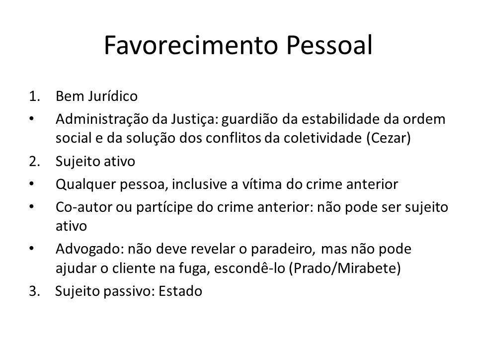 Favorecimento Pessoal 1.Bem Jurídico Administração da Justiça: guardião da estabilidade da ordem social e da solução dos conflitos da coletividade (Ce