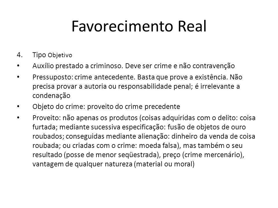 Favorecimento Real 4.Tipo Objetivo Auxílio prestado a criminoso. Deve ser crime e não contravenção Pressuposto: crime antecedente. Basta que prove a e