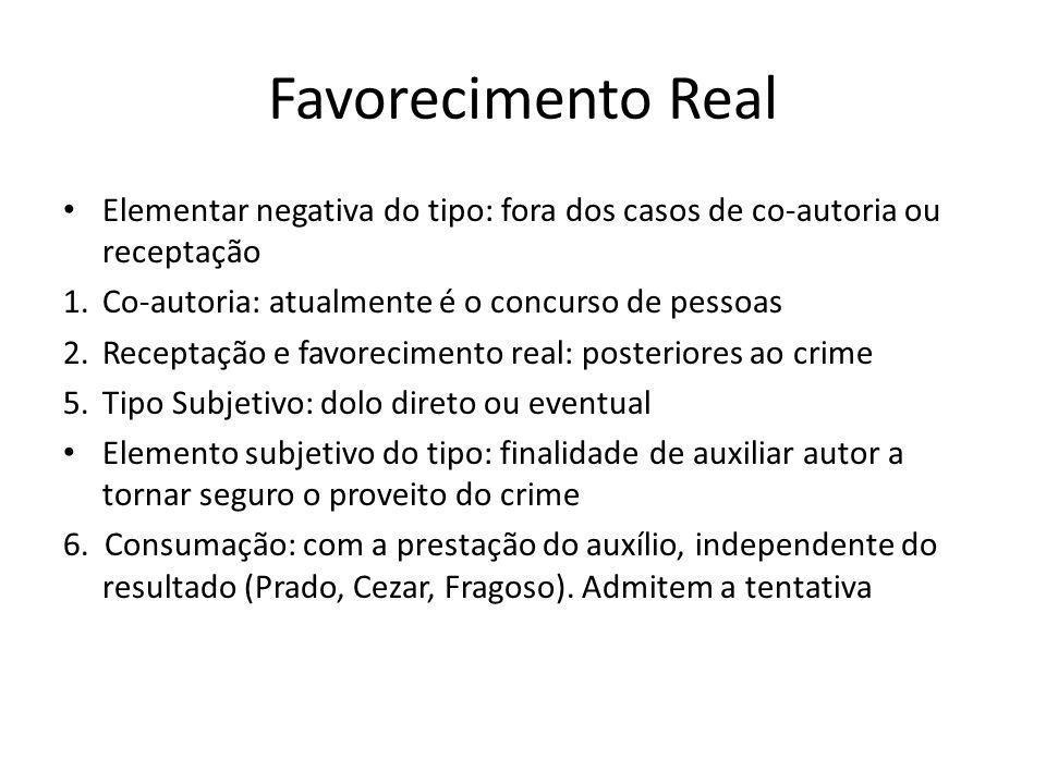 Favorecimento Real Elementar negativa do tipo: fora dos casos de co-autoria ou receptação 1.Co-autoria: atualmente é o concurso de pessoas 2.Receptaçã