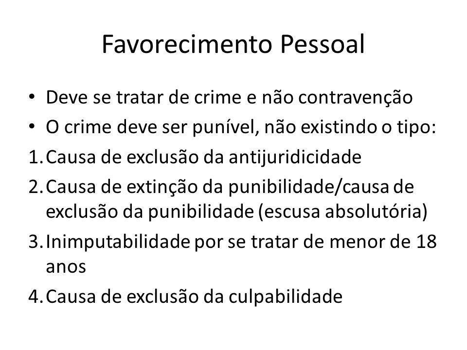 Favorecimento Pessoal Deve se tratar de crime e não contravenção O crime deve ser punível, não existindo o tipo: 1.Causa de exclusão da antijuridicida