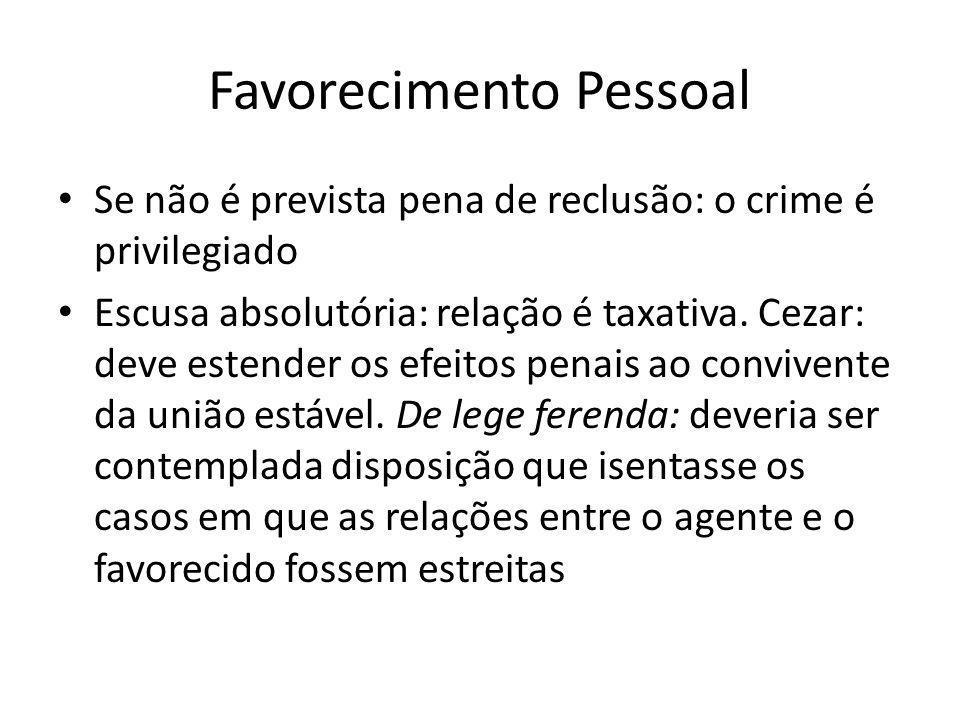 Favorecimento Pessoal Se não é prevista pena de reclusão: o crime é privilegiado Escusa absolutória: relação é taxativa. Cezar: deve estender os efeit
