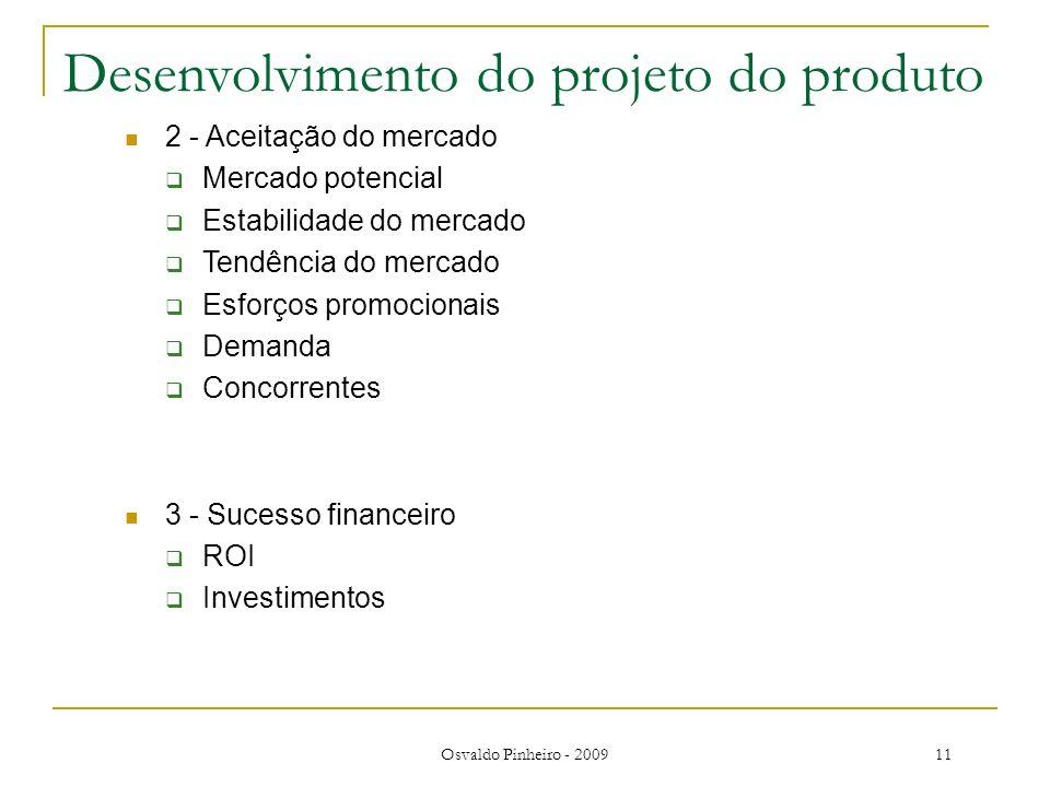 Osvaldo Pinheiro - 200911 Desenvolvimento do projeto do produto 2 - Aceitação do mercado Mercado potencial Estabilidade do mercado Tendência do mercad