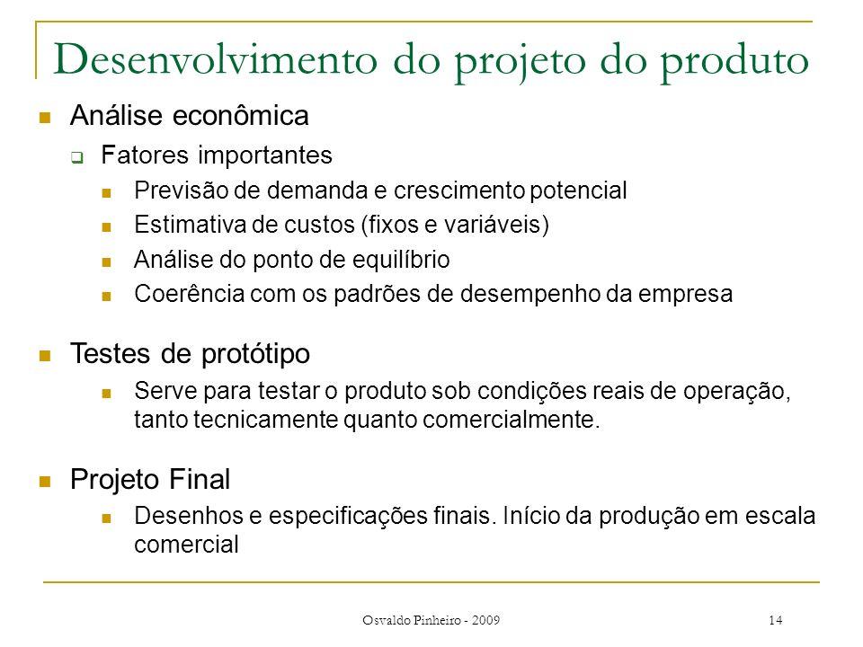 Osvaldo Pinheiro - 200914 Desenvolvimento do projeto do produto Análise econômica Fatores importantes Previsão de demanda e crescimento potencial Esti
