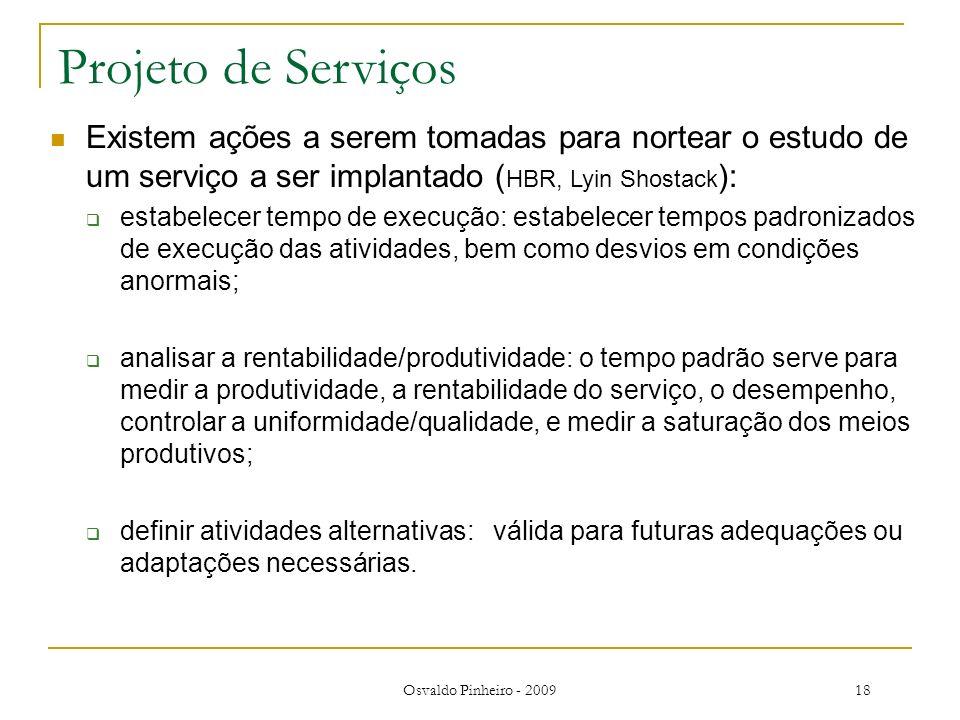 Osvaldo Pinheiro - 200918 Projeto de Serviços Existem ações a serem tomadas para nortear o estudo de um serviço a ser implantado ( HBR, Lyin Shostack