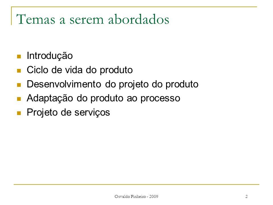 Osvaldo Pinheiro - 20092 Temas a serem abordados Introdução Ciclo de vida do produto Desenvolvimento do projeto do produto Adaptação do produto ao pro
