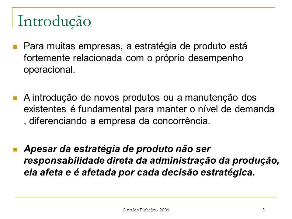 Osvaldo Pinheiro - 20093 Introdução Para muitas empresas, a estratégia de produto está fortemente relacionada com o próprio desempenho operacional. A