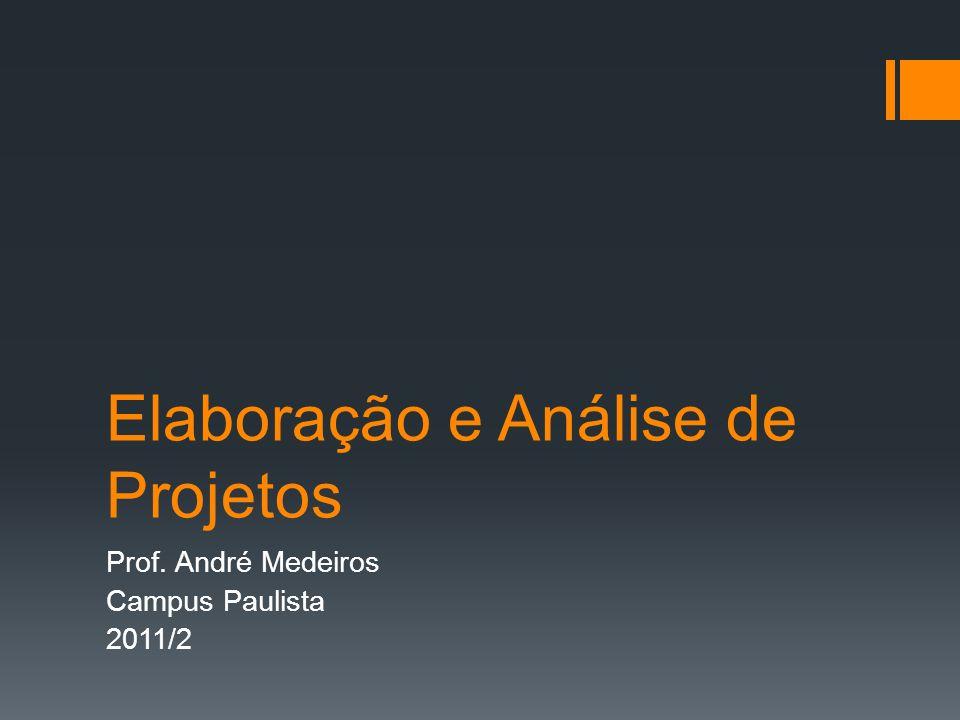 Elaboração e Análise de Projetos Prof. André Medeiros Campus Paulista 2011/2