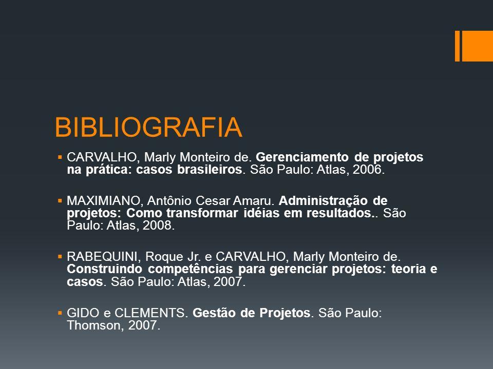 BIBLIOGRAFIA CARVALHO, Marly Monteiro de.Gerenciamento de projetos na prática: casos brasileiros.