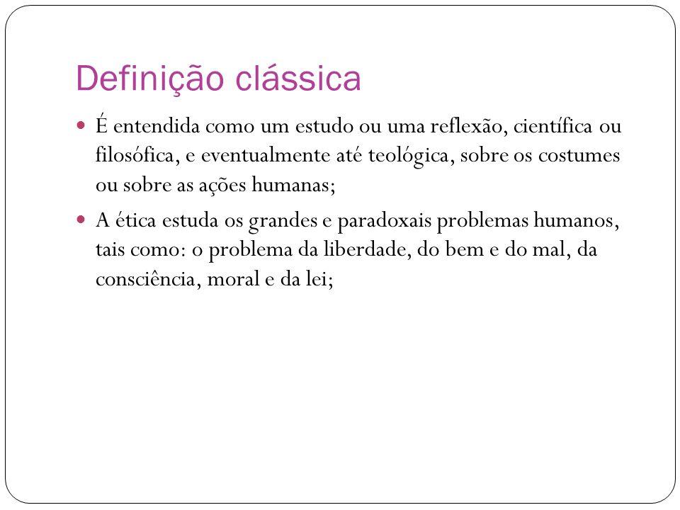 Definição clássica É entendida como um estudo ou uma reflexão, científica ou filosófica, e eventualmente até teológica, sobre os costumes ou sobre as