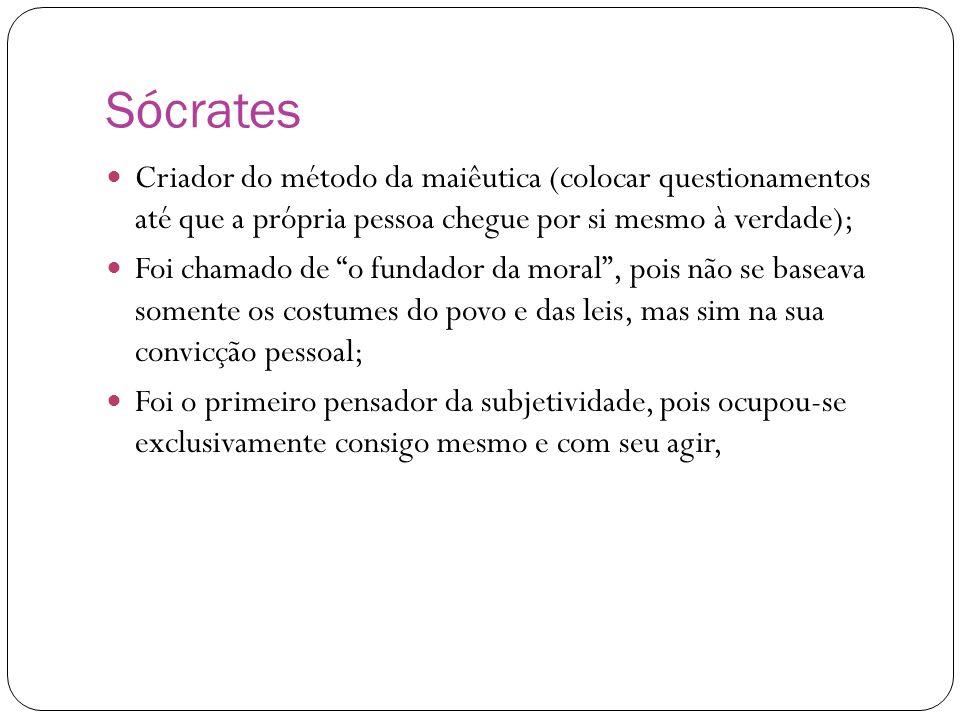 Sócrates Criador do método da maiêutica (colocar questionamentos até que a própria pessoa chegue por si mesmo à verdade); Foi chamado de o fundador da