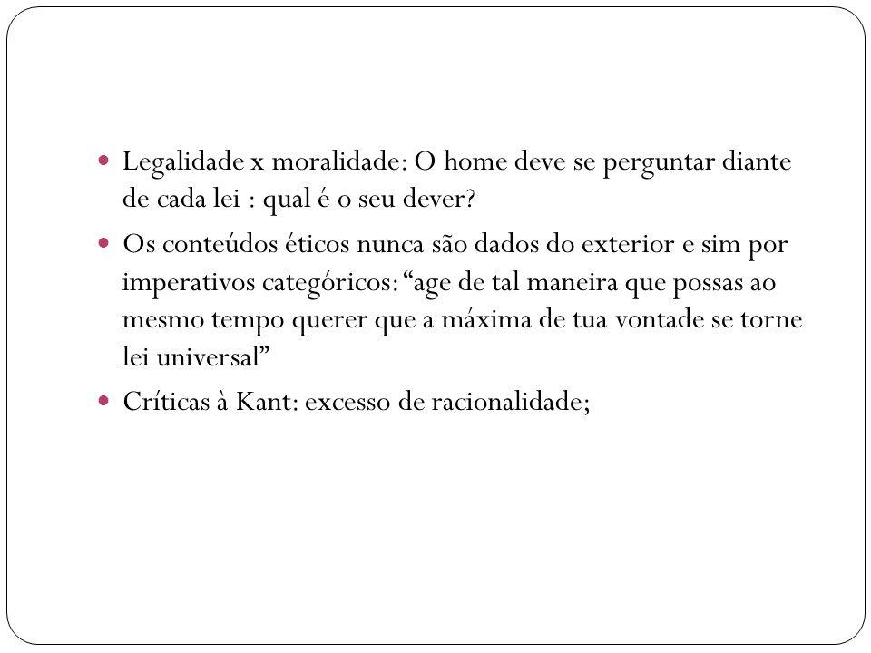 Legalidade x moralidade: O home deve se perguntar diante de cada lei : qual é o seu dever? Os conteúdos éticos nunca são dados do exterior e sim por i