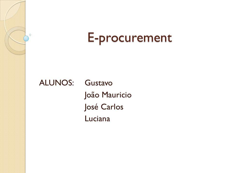 E-procurement ALUNOS: Gustavo João Mauricio José Carlos Luciana