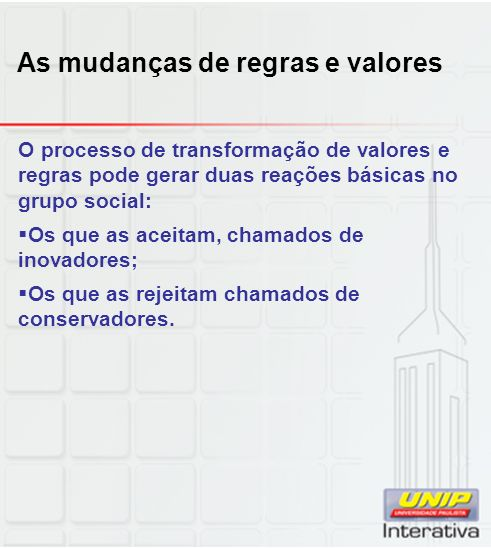 As mudanças de regras e valores O processo de transformação de valores e regras pode gerar duas reações básicas no grupo social: Os que as aceitam, ch