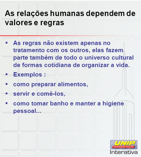 As relações humanas dependem de valores e regras As regras não existem apenas no tratamento com os outros, elas fazem parte também de todo o universo