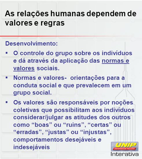 As relações humanas dependem de valores e regras Desenvolvimento: O controle do grupo sobre os indivíduos e dá através da aplicação das normas e valor