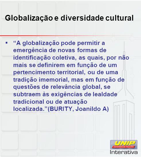 Globalização e diversidade cultural A globalização pode permitir a emergência de novas formas de identificação coletiva, as quais, por não mais se def