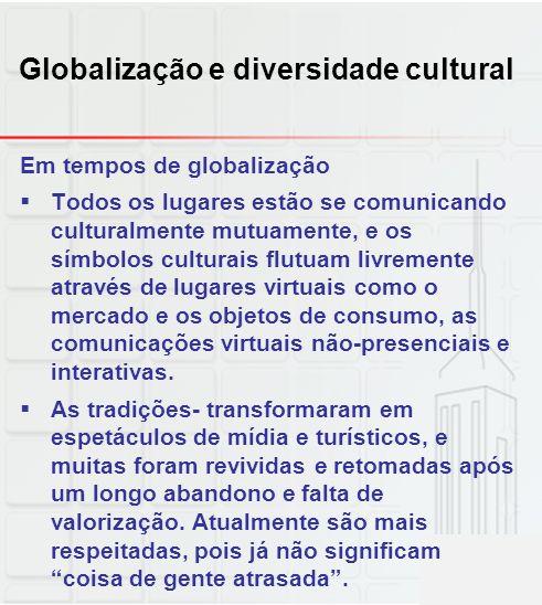 Globalização e diversidade cultural Em tempos de globalização Todos os lugares estão se comunicando culturalmente mutuamente, e os símbolos culturais