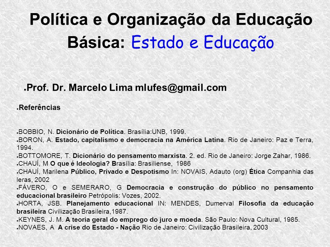 Política e Organização da Educação Básica: Estado e Educação Prof. Dr. Marcelo Lima mlufes@gmail.com Referências BOBBIO, N. Dicionário de Política. Br