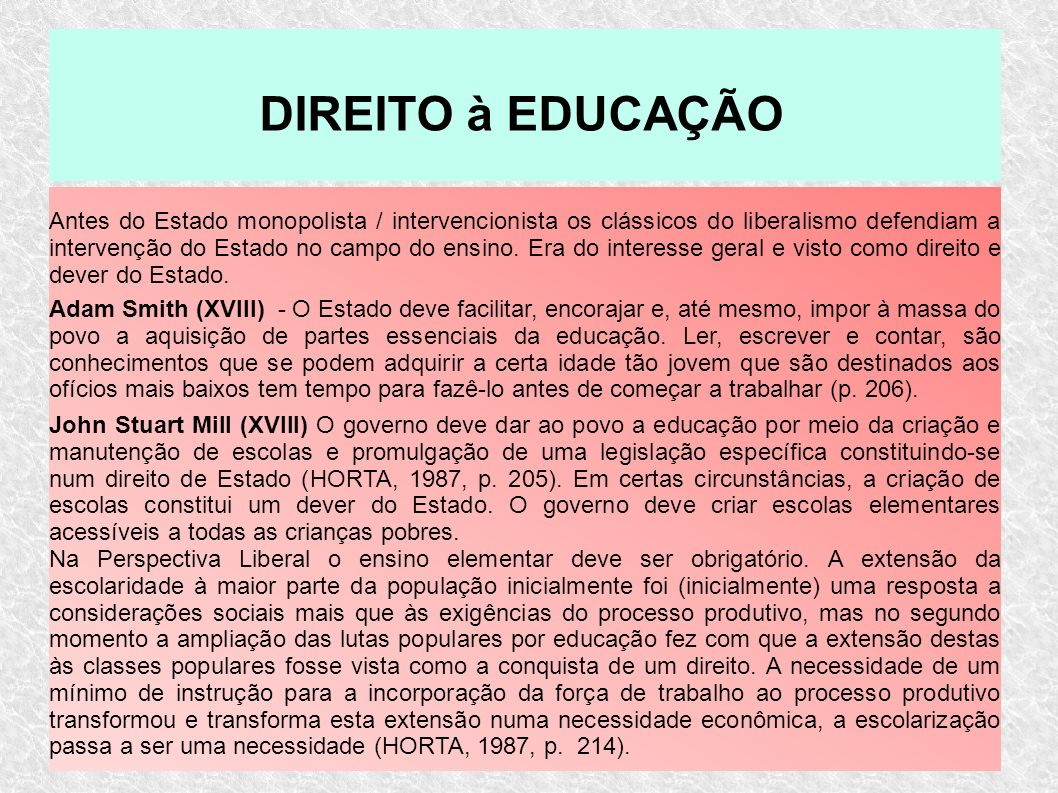 Antes do Estado monopolista / intervencionista os clássicos do liberalismo defendiam a intervenção do Estado no campo do ensino. Era do interesse gera