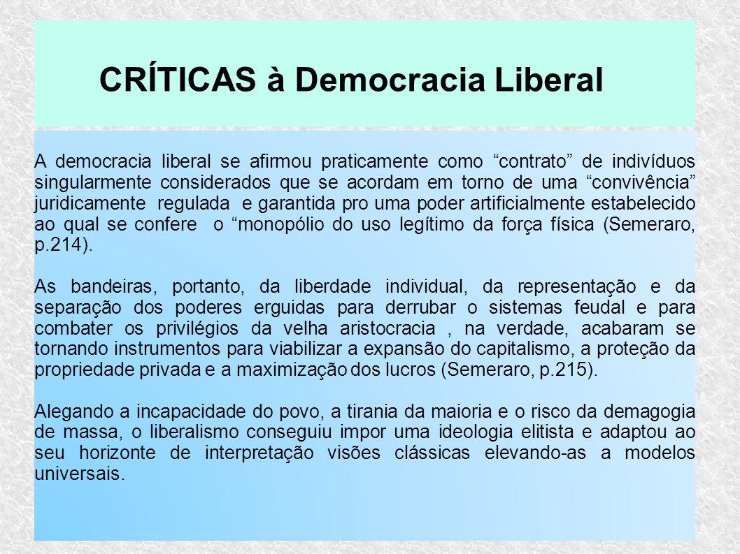 A democracia liberal se afirmou praticamente como contrato de indivíduos singularmente considerados que se acordam em torno de uma convivência juridic