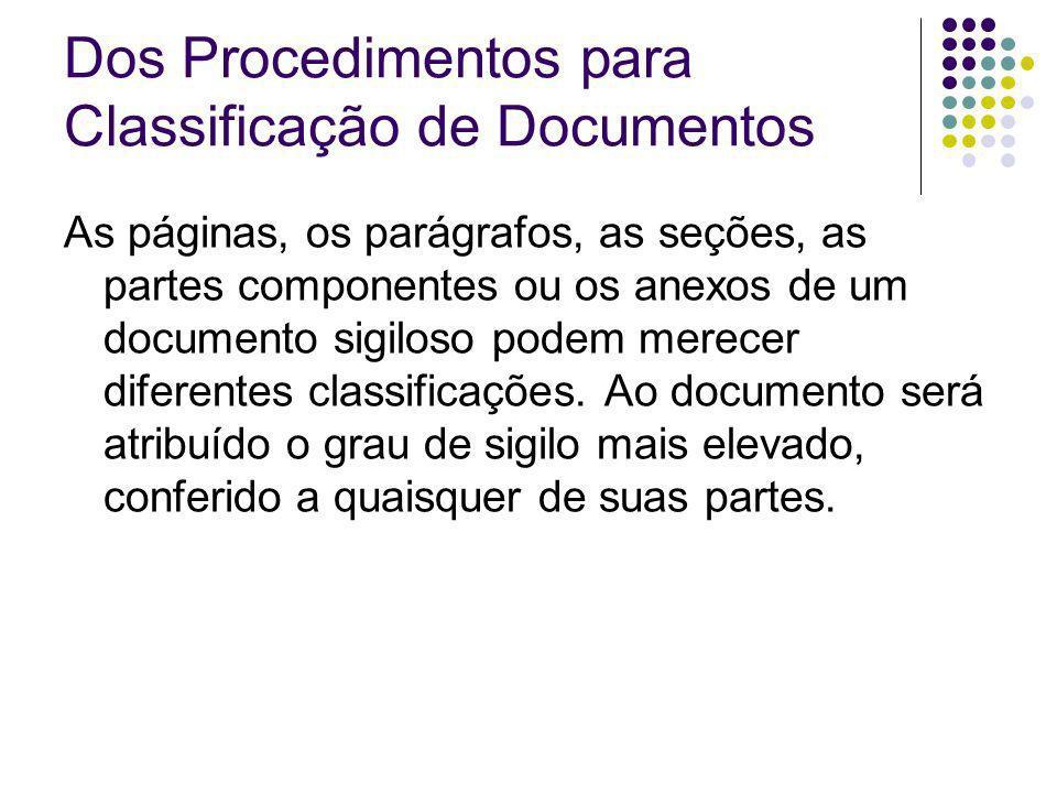 A classificação de um grupo de documentos que formem um conjunto deve ser a atribuída ao documento classificado com o mais alto grau de sigilo.