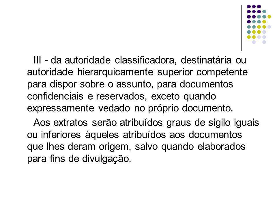 Do Documento Sigiloso Controlado É aquele que, por sua importância, requer medidas adicionais de controle, incluindo: I - identificação dos destinatários em protocolo e recibo próprios, quando da difusão; II - lavratura de termo de custódia e registro em protocolo específico;
