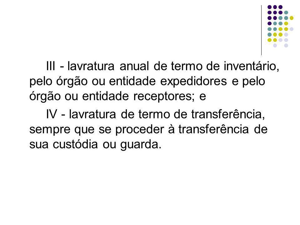 O termo de inventário e o termo de transferência serão elaborados de acordo com os Anexos I e II deste Decreto e ficarão sob a guarda de um órgão de controle.