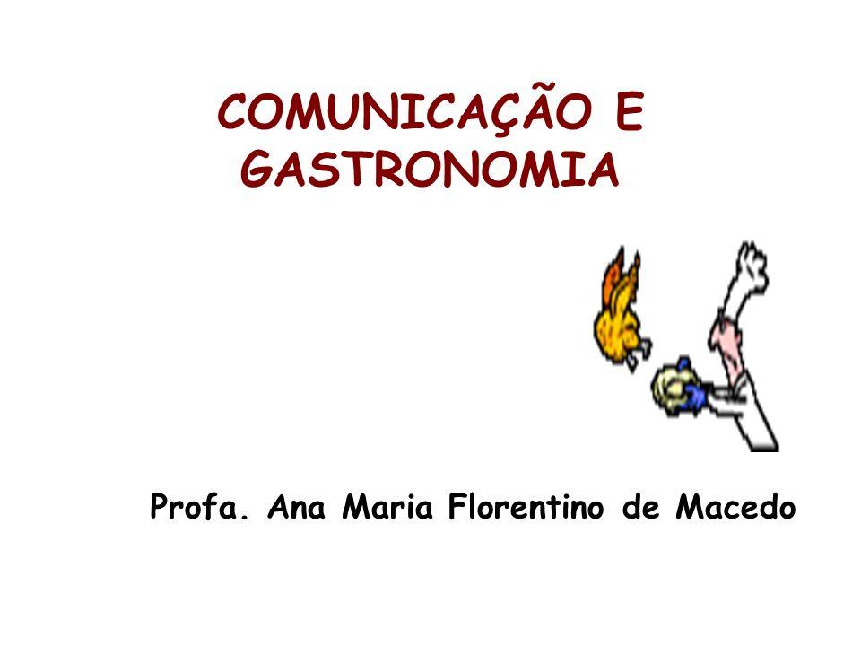 COMUNICAÇÃO E GASTRONOMIA Profa. Ana Maria Florentino de Macedo