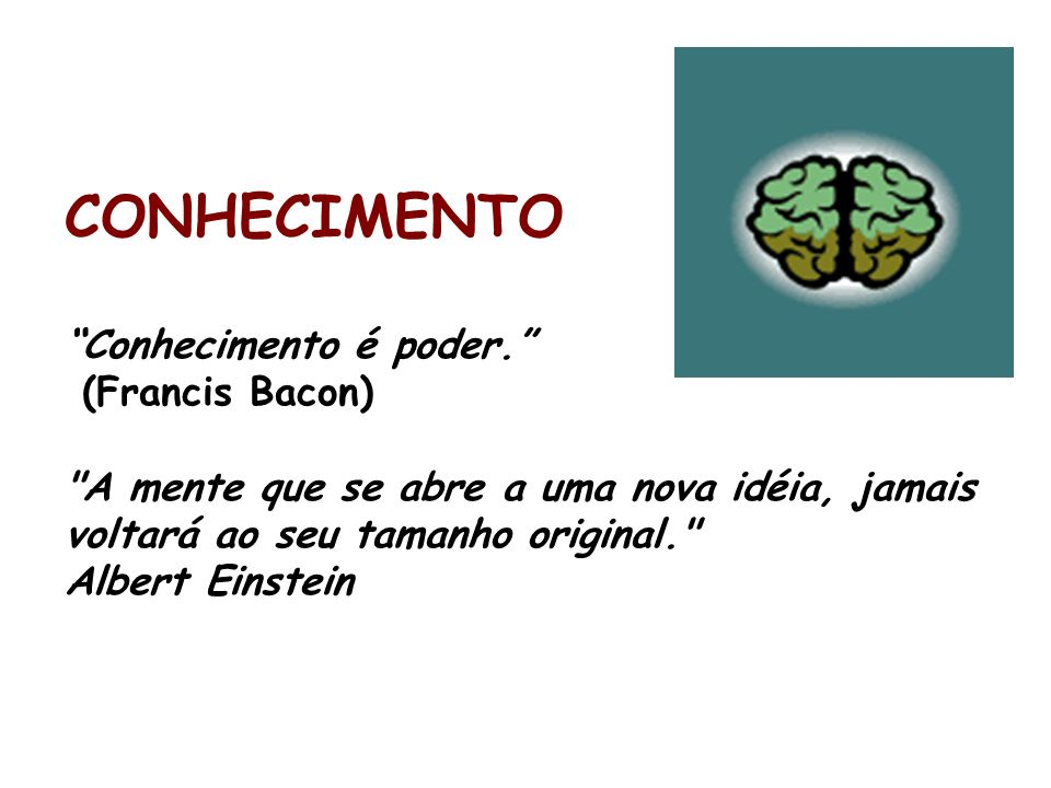 CONHECIMENTOConhecimento é poder. (Francis Bacon)