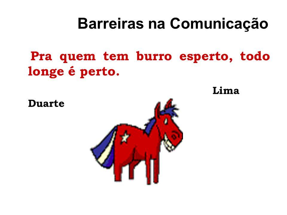 Barreiras na Comunicação Pra quem tem burro esperto, todo longe é perto. Lima Duarte