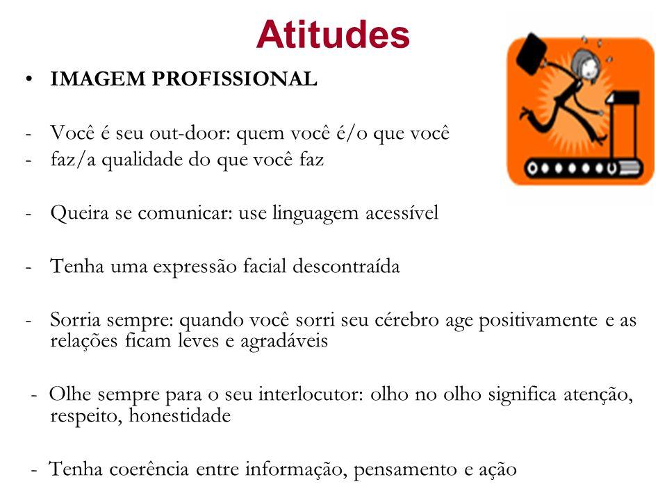 Atitudes IMAGEM PROFISSIONAL -Você é seu out-door: quem você é/o que você -faz/a qualidade do que você faz -Queira se comunicar: use linguagem acessív
