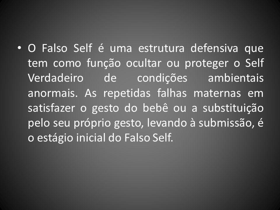 O Falso Self é uma estrutura defensiva que tem como função ocultar ou proteger o Self Verdadeiro de condições ambientais anormais. As repetidas falhas