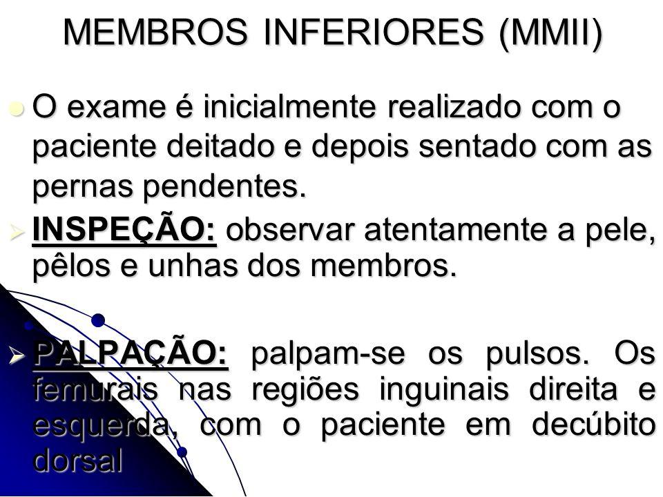MEMBROS INFERIORES (MMII) O exame é inicialmente realizado com o paciente deitado e depois sentado com as pernas pendentes. O exame é inicialmente rea