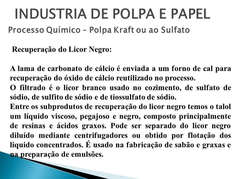 INDUSTRIA DE POLPA E PAPEL Processo Químico – Polpa Kraft ou ao Sulfato Recuperação do Licor Negro: A lama de carbonato de cálcio é enviada a um forno