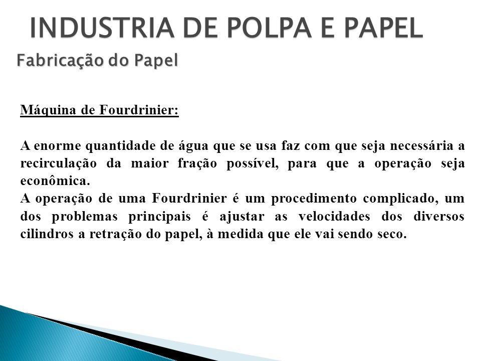 INDUSTRIA DE POLPA E PAPEL Fabricação do Papel Máquina de Fourdrinier: A enorme quantidade de água que se usa faz com que seja necessária a recirculaç